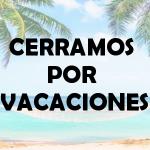 Cerramos por Vacaciones Verano 2019